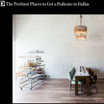 "D Magazine ""Prettiest Places to Get a Pedicure in Dallas"""
